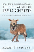 Is The Gospel You Are Being Taught, The True Gospel of Jesus Christ?