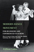 Modern Dance Movement - For Beginners and Experienced Teachers - How to Learn to Dance and Teach the Modern Quickstep, Slow Foxtrot and Waltz