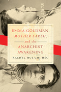"""Emma Goldman, """"Mother Earth,"""" and the Anarchist Awakening"""