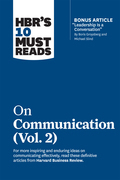 """HBR's 10 Must Reads on Communication, Vol. 2 (with bonus article """"Leadership Is a Conversation"""" by Boris Groysberg and Michael Slind)"""