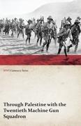 Through Palestine with the Twentieth Machine Gun Squadron (WWI Centenary Series)