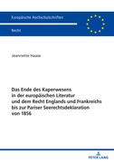 Das Ende des Kaperwesens in der europäischen Literatur und dem Recht Englands und Frankreichs bis zur Pariser Seerechtsdeklaration von 1856