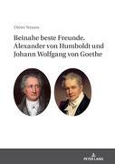 Beinahe beste Freunde. Alexander von Humboldt und Johann Wolfgang von Goethe