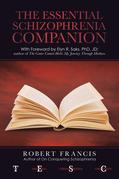 The Essential Schizophrenia Companion: with Foreword by Elyn R. Saks, Phd, Jd