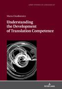 Understanding the Development of Translation Competence