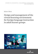 Design and Management of the Virtual Learning Environment for Foreign Language Instruction in Adult Learner Groups