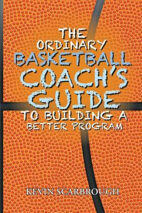 The Ordinary Basketball Coach's Guide to Building a Better Program