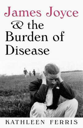 James Joyce and the Burden of Disease
