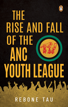 The Rise and Fall of the ANC Youth League