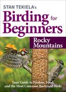 Stan Tekiela's Birding for Beginners: Rocky Mountains
