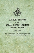 A Short History on the Royal Sussex Regiment From 1701 to 1926 - 35th Foot-107th Foot - With Brief Particulars of the Part Taken in the Great War by the Various Battalions of the Regiment.