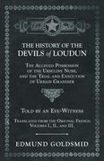 The History of the Devils of Loudun - The Alleged Possession of the Ursuline Nuns, and the Trial and Execution of Urbain Grandier - Told by an Eye-Witness - Translated from the Original French - Volumes I., II., and III.