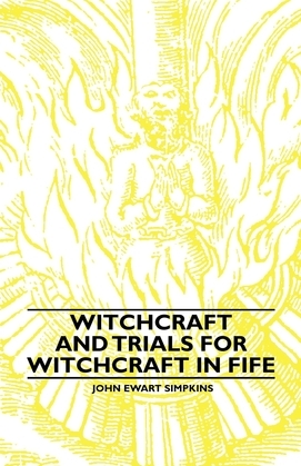 Witchcraft and Trials for Witchcraft in Fife