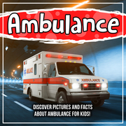 Ambulance: Discover Pictures and Facts About Ambulance For Kids!