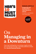 """HBR's 10 Must Reads on Managing in a Downturn, Expanded Edition (with bonus article """"Preparing Your Business for a Post-Pandemic World"""" by Carsten Lund Pedersen and Thomas Ritter)"""