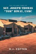 "The Life and Times of Sgt. Joseph Thomas ""Tom"" Biway, USMC"
