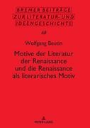 Motive der Literatur der Renaissance und die Renaissance als literarisches Motiv