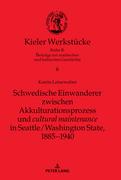 """Schwedische Einwanderer zwischen Akkulturationsprozess und """"cultural maintenance"""" in Seattle/Washington State, 18851940"""