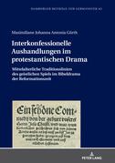 Interkonfessionelle Aushandlungen im protestantischen Drama