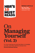 "HBR's 10 Must Reads on Managing Yourself, Vol. 2 (with bonus article ""Be Your Own Best Advocate"" by Deborah M. Kolb)"