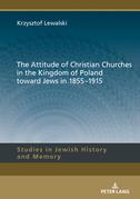 The Attitude of Christian Churches in the Kingdom of Poland toward Jews in 18551915
