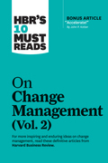 "HBR's 10 Must Reads on Change Management, Vol. 2 (with bonus article ""Accelerate!"" by John P. Kotter)"
