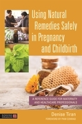 Using Natural Remedies Safely in Pregnancy and Childbirth