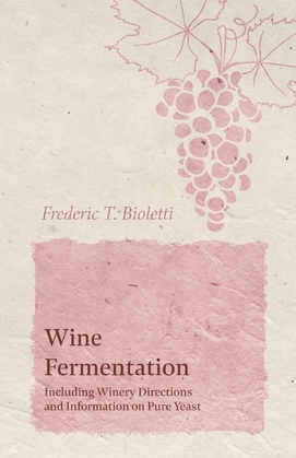 Wine Fermentation - Including Winery Directions and Information on Pure Yeast