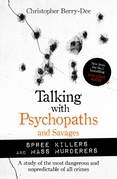 Talking with Psychopaths and Savages: Mass Murderers and Spree Killers