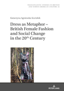 Dress as Metaphor  British Female Fashion and Social Change in the 20th Century
