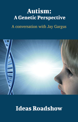 Autism: A Genetic Perspective - A Conversation with Jay Gargus