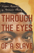 Through the Eyes of a Slave - Written Accounts of American Slavery