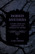 Horrid Mysteries - A Story from the German of the Marquis of Grosse