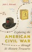 Exploring the American Civil War through 50 Historic Treasures