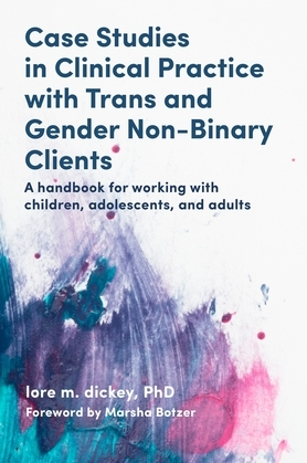 Case Studies in Clinical Practice with Trans and Gender Non-Binary Clients