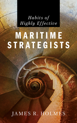 Habits of Highly Effective Maritime Strategists