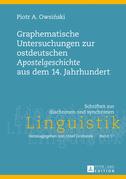Graphematische Untersuchungen zur ostdeutschen «Apostelgeschichte» aus dem 14. Jahrhundert