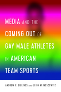 Media and the Coming Out of Gay Male Athletes in American Team Sports