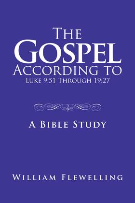 The Gospel According to Luke 9:51 Through 19:27