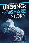 """Ubering: the """"Rideshare"""" Story"""