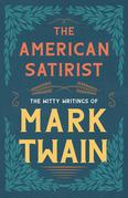 The American Satirist - The Witty Writings of Mark Twain