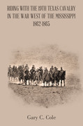 Riding with the 19Th Texas Cavalry in the War West of the Mississippi 1862-1865