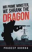 Mr Prime Minister,  We Shrank the Dragon