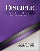 Disciple Fast Track Remember Who You Are The Prophets Study Manual