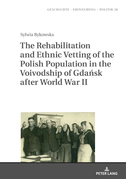 The Rehabilitation and Ethnic Vetting of the Polish Population in the Voivodship of Gdansk after World War II