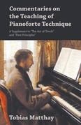 """Commentaries on the Teaching of Pianoforte Technique - A Supplement to """"The Act of Touch"""" and """"First Principles"""""""