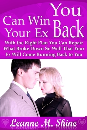 You Can Win Your Ex Back: With the Right Plan You Can Repair What Broke Down So Well That Your Ex Will Come Running Back to You