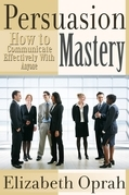 How to Communicate Effectively With Anyone: Persuasion Mastery