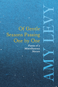 Of Gentle Seasons Passing One by One - Poems of a Miscellaneous Nature