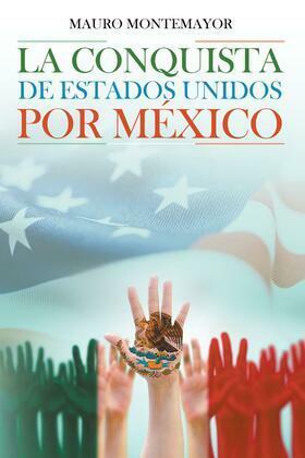 La Conquista De Estados Unidos Por México